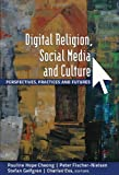 Digital Religion, Social Media and Culture : Perspectives, Practices and Futures, Cheong, Pauline Hope, 1433114747