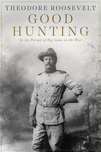 Good Hunting: In the Pursuit of Big Game in the - Mount Rushmore Roosevelt Theodore