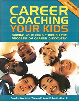 Career Coaching Your Kids Guiding Your Child Through The Process Of Career Discovery Montross David H Kane Theresa E Ginn Robert J Jr 9780891061823 Amazon Com Books