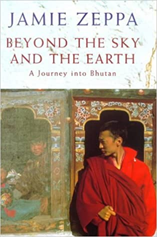 Ebook Beyond The Sky And The Earth A Journey Into Bhutan By Jamie Zeppa