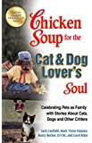 Chicken Soup for the Cat & Dog Lover's Soul: Celebrating Pets as Family with Stories About Cats, Dogs and Other Critters