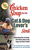 img - for Chicken Soup for the Cat & Dog Lover's Soul: Celebrating Pets as Family with Stories About Cats, Dogs and Other Critters (Chicken Soup for the Soul) book / textbook / text book