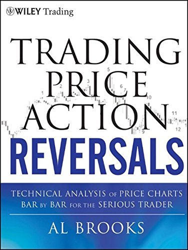 Trading Price Action Reversals: Technical Analysis of Price Charts Bar by Bar for the Serious Trader [Brooks, Al] (Tapa Dura)