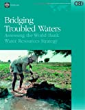 Bridging Troubled Waters : Assessing the World Bank Water Resources Strategy, Pitman, George Keith, 0821351400