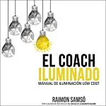 El Coach Iluminado: Manual de iluminación low cost (Consciencia nº 4) [The Illuminated Coach: Manual of Low Cost Lighting (Consciousness nº 4)] | Raimon Samsó