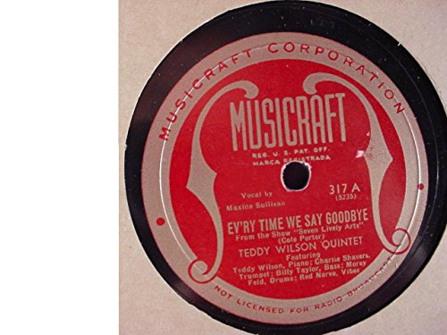 The Teddy Wilson Quintet Very Nice Rare 10 Inch 78 rpm - Ev'ry Time We Say Goodbye / This Heart Of Mine - Musicraft Records #317 - 1945