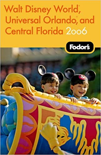 Fodor's Walt Disney World, Universal Orlando and Central Florida 2006 (Fodor's Walt Disney World with Universal Orlando and Sea World)