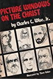 Picture Windows on the Christ, Charles C. Wise, 0917023048