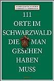 111 Orte im Schwarzwald die man gesehen haben muss
