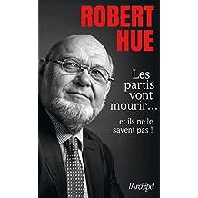 Les partis vont mourir (Politique, idée, société) (French Edition)