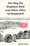 The Day the Elephant Died and Other Tales of Saugatuck, Kit Lane, 1877703192