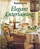 Town and Country Elegant Entertaining, Francine Maroukian and Town and Country Editors, 1588164306