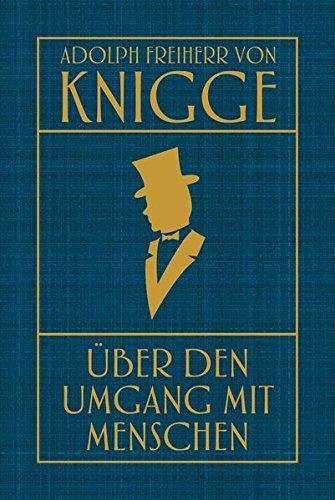 Über den Umgang mit Menschen: Leinen mit Goldprägung Gebundenes Buch – 1. August 2014 Adolph Freiherr von Knigge Nikol 3868202463 Ratgeber / Sonstiges