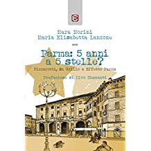 Parma: 5 anni a 5 stelle?: Pizzarotti, da Grillo a Effetto Parma (Italian Edition)
