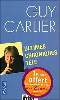 Ultimes chroniques télé par Guy Carlier