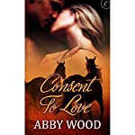 Consent to Love: Wild Pleasures, Book 2 | Abby Wood