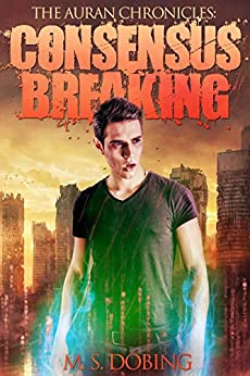 Consensus Breaking (The Auran Chronicles Book 2) by [Dobing, M. S.]