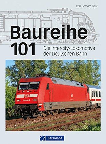 Baureihe 101: Die Intercity Lokomotive der Deutschen Bahn - eine der wichtigsten E-Loks der Eisenbahn Gegenwart mit technischen Zeichnungen