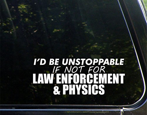 I'd Be Unstoppable If It Weren't For Law Enforcement & Physics - 8-3/4