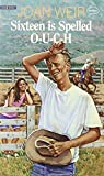 Sixteen is Spelled O-U-C-H by Joan Weir (1991-01-01)