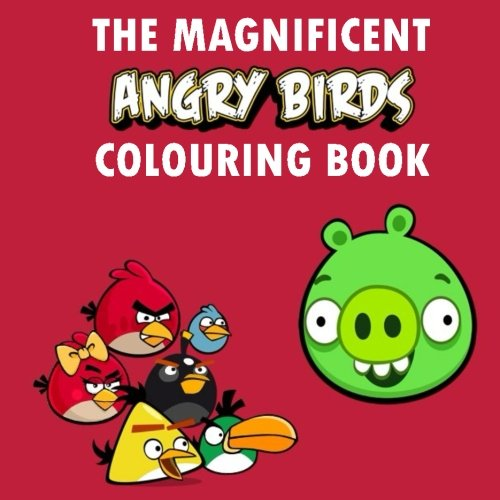 The Magnificent Angry Birds Colouring Book: Coloring, Colouring, Roxio, Bird, Birds, Angry, Birthday, Book, Gift, Present, Pig, Game, Video-game, ... Child, Fun, Children, Draw, young, party