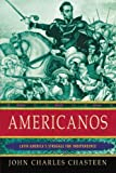 img - for Americanos: Latin America's Struggle for Independence (Pivotal Moments in World History) book / textbook / text book
