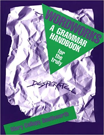 Amazon Com Wordworks A Grammar Handbook For The Truly Desperate 9781877653469 Mary Collopy Southworth Mary Southworth Southworth Mary Books An example sentence would be: amazon com