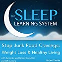 Stop Junk Food Cravings: Weight Loss and Healthy Living with Hypnosis, Meditation, Relaxation, and Affirmations: The Sleep Learning System Audiobook by Joel Thielke Narrated by Joel Thielke
