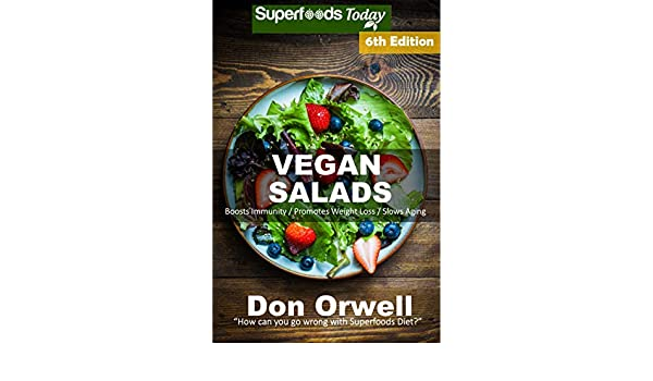 Vegan Salads: Over 65 Vegan Quick and Easy Gluten Free Low Cholesterol Whole Foods Recipes full of Antioxidants and Phytochemicals