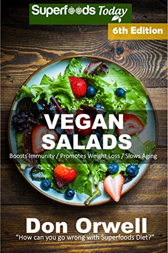 Vegan Salads: Over 65 Vegan Quick and Easy Gluten Free Low Cholesterol Whole Foods Recipes full of Antioxidants and Phytochemicals by Don Orwell
