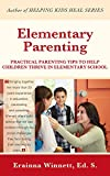 Elementary Parenting: PRACTICAL PARENTING TIPS TO HELP CHLDREN THRIVE IN ELEMENTARY SCHOOL