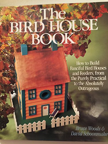 The Bird House Book: How to Build Fanciful Bird Houses and Feeders, from the Purely Practical to the Absolutely (Antique Store Birdhouse)