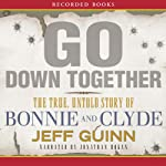 Go Down Together: The True, Untold Story of Bonnie and Clyde | Jeff Guinn