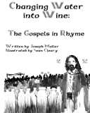 img - for Changing Water into Wine: The Gospels in Rhyme book / textbook / text book