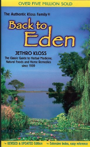 Back to Eden The Classic Guide to Herbal Medicine, Natural Foods and Home Remedies since 1939