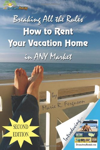 Read Online Breaking All the Rules: How to Rent Your Vacation Home in Any Market, Including Welcome Book, 2nd Edition pdf