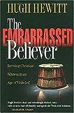 The Embarrassed Believer, Hugh Hewitt, 0849914191