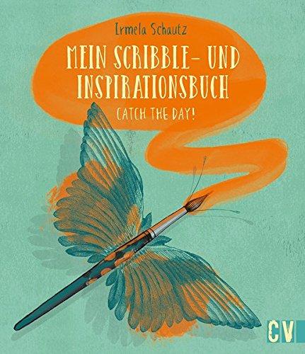 Mein Scribble- und Inspirationsbuch: Catch the day!