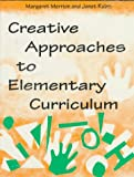 Creative Approaches to Elementary Curriculum, Margaret Merrion and Janet E. Rubin, 0435086987