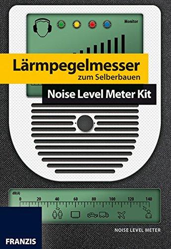 FRANZIS Lärmpegelmesser zum Selberbauen: Noise Level Meter Kit Zubehör – 30. November 2015 Burkhard Kainka FRANZIS Verlag GmbH 3645653171 978-3-645-653176-7