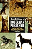 Guide to Owning a Doberman Pinscher, Joseph P. Schau, 0793818583