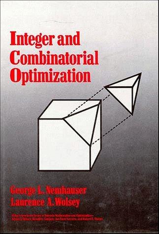 Integer and Combinatorial Optimization (Wiley Series in Discrete Mathematics and Optimization) (Integer Linear Programming)