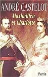 Maximilien et Charlotte du Mexique par Castelot