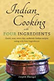 quick cooking 2013 - Indian Cooking with Four Ingredients: Quick, Easy, Every Day, Authentic Indian Recipes Using Only Four Ingredients by Jasprit Bhangal (2013-08-28)