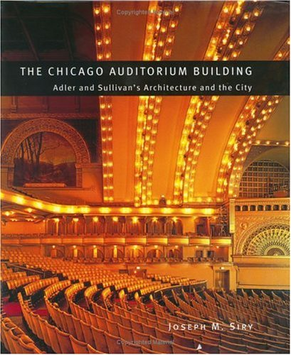 The Chicago Auditorium Building: Adler and Sullivan's Architecture and the City (Chicago Architecture and Urbanism) (Best Auditoriums In The World)