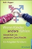 Wenn Kinder anders fühlen – Identität im anderen Geschlecht: Ein Ratgeber für Eltern