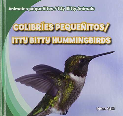 Colibríes pequeñitos / Itty Bitty Hummingbirds (Animales pequeñitos / Itty Bitty Animals) por Peter Griff,Eida de la Vega