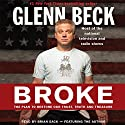 Broke: The Plan to Restore Our Trust, Truth and Treasure Audiobook by Glenn Beck, Kevin Balfe Narrated by Glenn Beck, Brian Sack