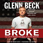 Broke: The Plan to Restore Our Trust, Truth and Treasure | Glenn Beck,Kevin Balfe
