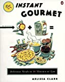 Instant Gourmet: Delicious Meals in 20 Minutes or Less